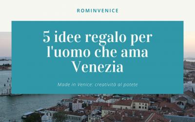 5 idee regalo per l'uomo che ama Venezia