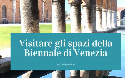 Visitare gli spazi della Biennale di Venezia