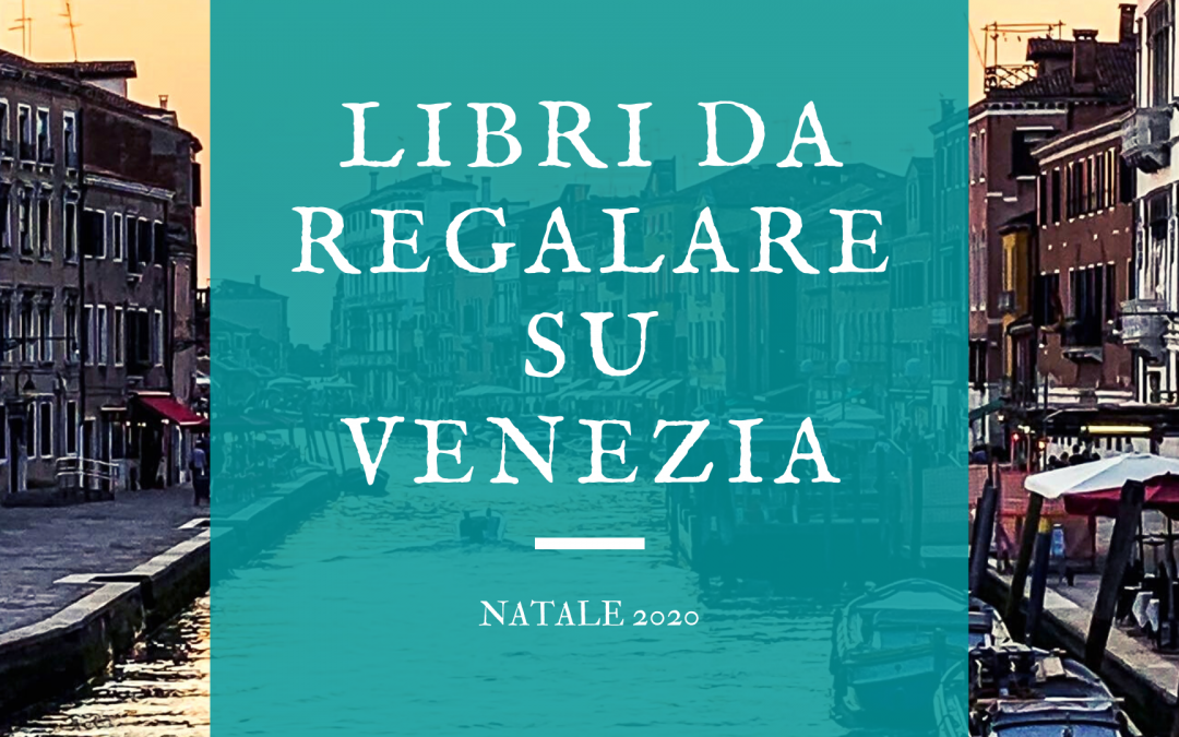 Libri su Venezia da regalare a Natale 2020