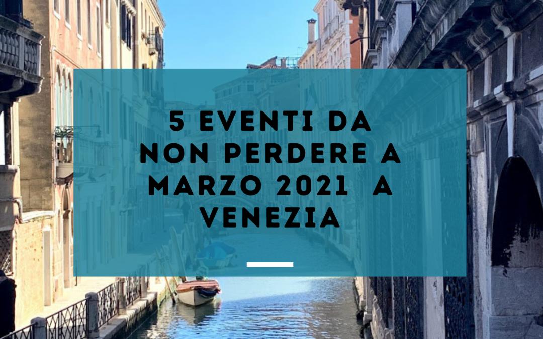 5 eventi da non perdere a Marzo 2021 a Venezia