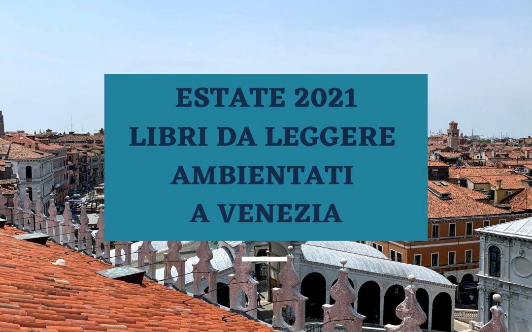 Estate 2021 | Libri da leggere ambientati a Venezia
