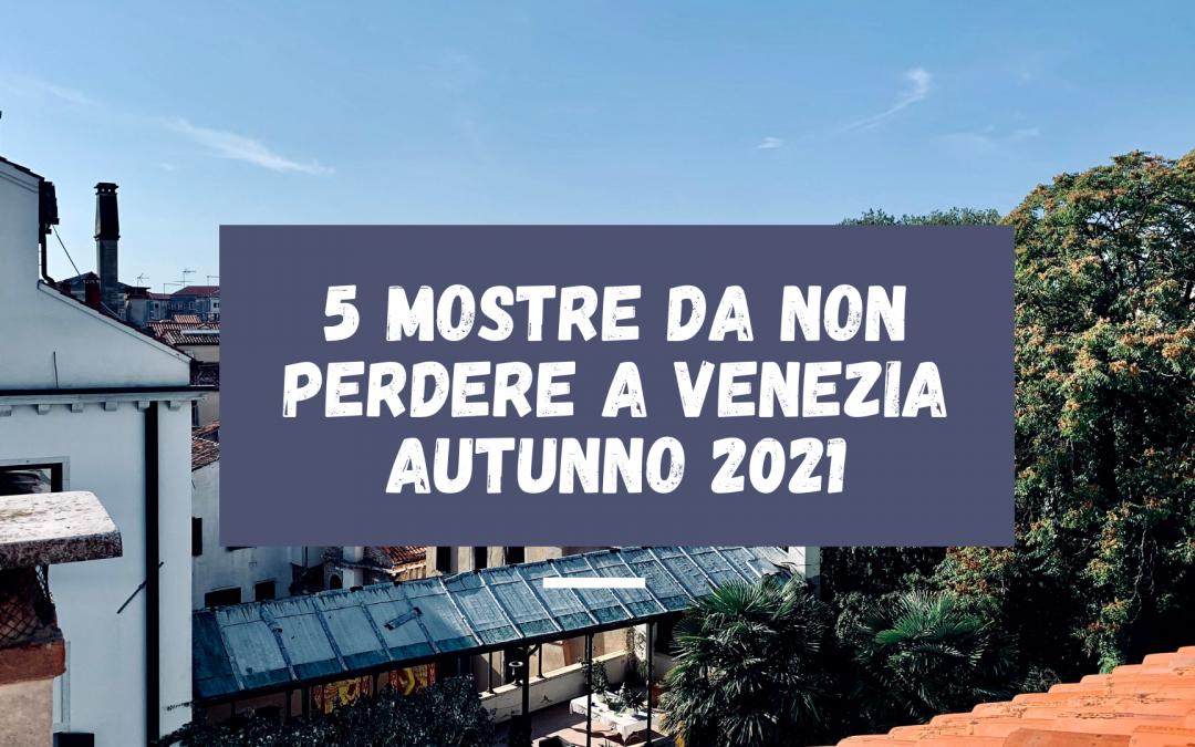 5 mostre da non perdere a Venezia autunno 2021