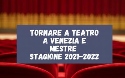 Tornare a teatro a Venezia e a Mestre stagione 2021-2022